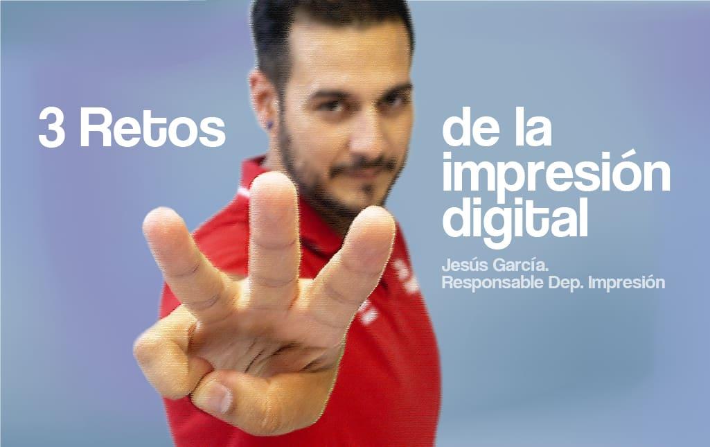 Los 3 retos de la impresión digital